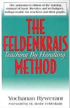The Feldenkrais Method ebook by Yochanan Rywerant