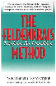 The Feldenkrais Method - Teaching By Handling ebook by Yochanan Rywerant