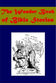 The Wonder Book of Bible Stories (Illustrated) ebook by Logan Marshall