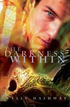 The Darkness Within ebook by Kelly Hashway