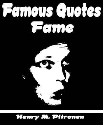 Famous Quotes On Fame Ebook By Henry M Piironen 9781476318851