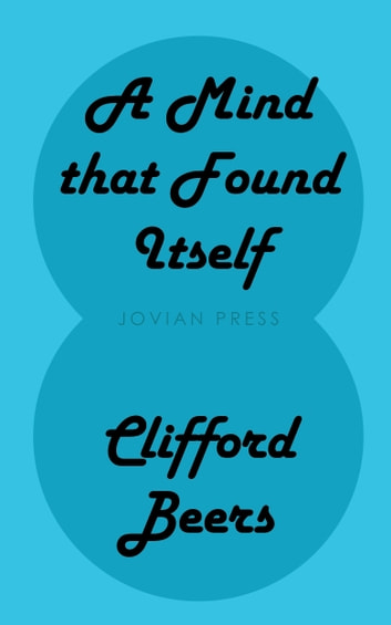 A Mind that Found Itself ebook by Clifford Beers