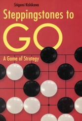 Steppingstones to Go - A Game of Strategy ebook by Shigemi Kishikawa