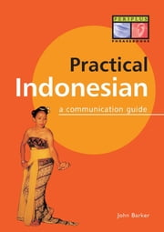 Practical Indonesian Phrasebook - A Communication Guide ebook by John Barker