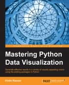 Mastering Python Data Visualization ebook by Kirthi Raman
