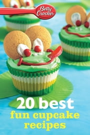 Betty Crocker 20 Best Fun Cupcake Recipes ebook by Betty Crocker