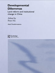 Developmental Dilemmas - Land Reform and Institutional Change in China ebook by Peter Ho