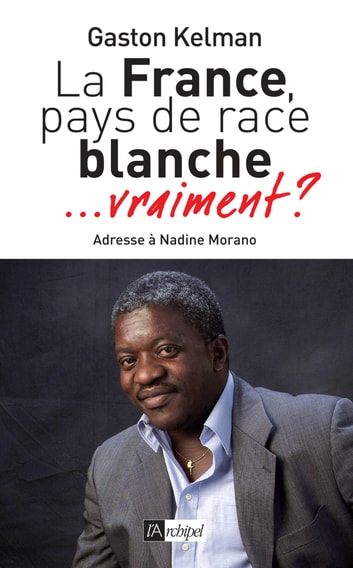 La France, pays de race blanche - ...vraiment ? ebook by Gaston Kelman
