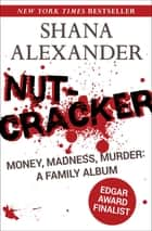 Nutcracker - Money, Madness, Murder: A Family Album ekitaplar by Shana Alexander
