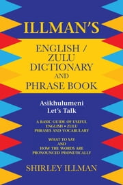 Illman's English / Zulu Dictionary and Phrase Book: Asikhulumeni - Let's Talk ebook by Illman, Shirley