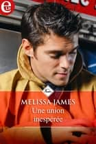 Une union inespérée ebook by Melissa James