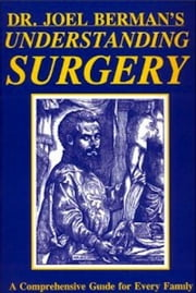 Understanding Surgery ebook by Dr. Joel Berman