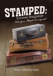 Stamped: Excess Baggage - Tale of an Illegal Immigrant ebook by Alan McDonald