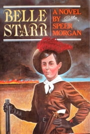 Belle Starr: A Novel ebook by Speer Morgan