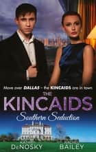 The Kincaids: Southern Seduction (Mills & Boon M&B) ebook by Kathie DeNosky, Day Leclaire, Rachel Bailey