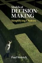 Models of Decision-Making - Simplifying Choices ebook by Paul Weirich