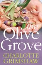 The Olive Grove ebook by Charlotte Grimshaw
