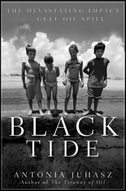 Black Tide - The Devastating Impact of the Gulf Oil Spill ebook by Antonia Juhasz