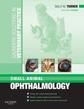 Saunders Solutions in Veterinary Practice: Small Animal Ophthalmology ebook by Sally M. Turner,Fred Nind