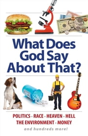 What Does God Say About That? - Politics, Race, Heaven, Hell, the Environment, Money, and Hundreds More! ebook by Aaron Sharp
