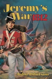 Jeremys War 1812 ebook by John Ibbitson