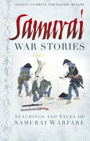 Samurai War Stories - Teaching and Tales of Samurai Warfare ebook by Antony Cummins,Yoshie Minami