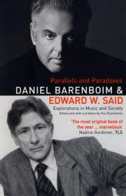 Parallels & Paradoxes - Explorations in Music and Society ebook by Daniel Barenboim, Edward Said
