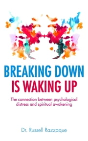 Breaking Down is Waking up - The connection between psychological distress and spiritual awakening ebook by Russell Razzaque