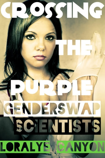 Gender Swap Scientists - Gender Swap Scientists, #1 ebook by Loralye Canyon