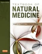 Textbook of Natural Medicine ebook by Joseph E. Pizzorno Jr., Michael T. Murray