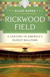 Rickwood Field: A Century in America's Oldest Ballpark ebook by Allen Barra
