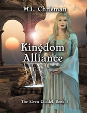 Kingdom Alliance: The Elven Citadel, Book 1 ebook by M.L. Chrisman
