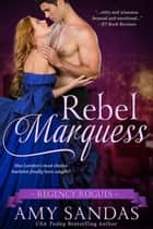 Rebel Marquess - Regency Rogues, #3 ebook by Amy Sandas