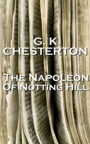 Napolean Of Notting Hill, By GK Chesterton ebook by GK Chesterton