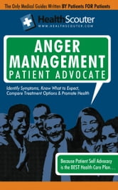 HealthScouter Anger Management: Anger Management Techniques and Anger Symptoms: Anger Management Patient Advocate with Anger Management Tips (HealthSc ebook by Wong, Kathy
