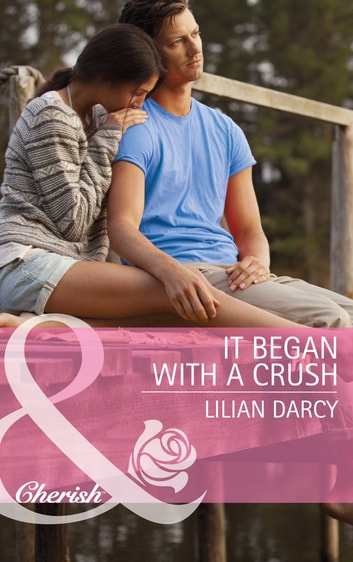 It Began with a Crush (Mills & Boon Cherish) (The Cherry Sisters, Book 3) ebook by Lilian Darcy