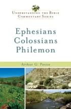 Ephesians, Colossians, Philemon (Understanding the Bible Commentary Series) ebook by Arthur G. Patzia,W. Gasque