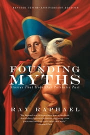 Founding Myths - Stories That Hide Our Patriotic Past ebook by Ray Raphael