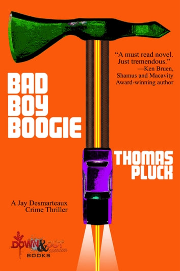 Bad Boy Boogie - A Jay Desmarteaux Crime Thriller ebook by Thomas Pluck