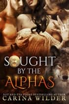 Sought by the Alphas ebook by Carina Wilder