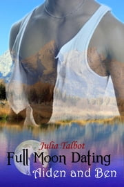 Full Moon Dating: Aiden and Ben ebook by Talbot, Julia