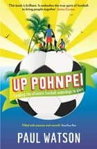 Up Pohnpei - Leading the ultimate football underdogs to glory eBook by Paul Watson