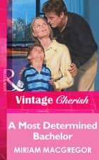 A Most Determined Bachelor (Mills & Boon Vintage Cherish) ebook by Miriam Macgregor