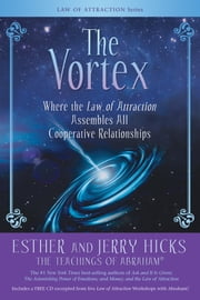 The Vortex - Where the Law of Attraction Assembles All Cooperative Relationships ebook by Esther Hicks, Jerry Hicks