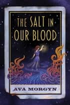 The Salt in Our Blood ebook by Ava Morgyn