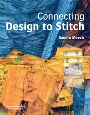 Connecting Design To Stitch ebook by  Sandra Meech