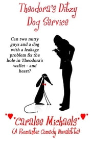 Theodora's Ditzy Dog Service (A Romantic Comedy Novelette) ebook by Caralee Michaels