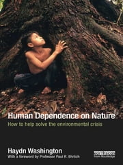 Human Dependence on Nature - How to Help Solve the Environmental Crisis ebook by Haydn Washington
