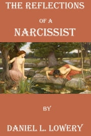 The Reflections of a Narcissist ebook by Daniel L. Lowery