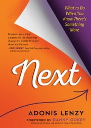 Next - What to Do When You Know There's Something More ebook by Adonis Lenzy